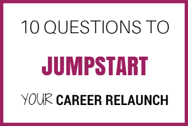 10 Questions to Jumpstart your Career Relaunch